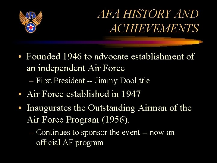 AFA HISTORY AND ACHIEVEMENTS • Founded 1946 to advocate establishment of an independent Air