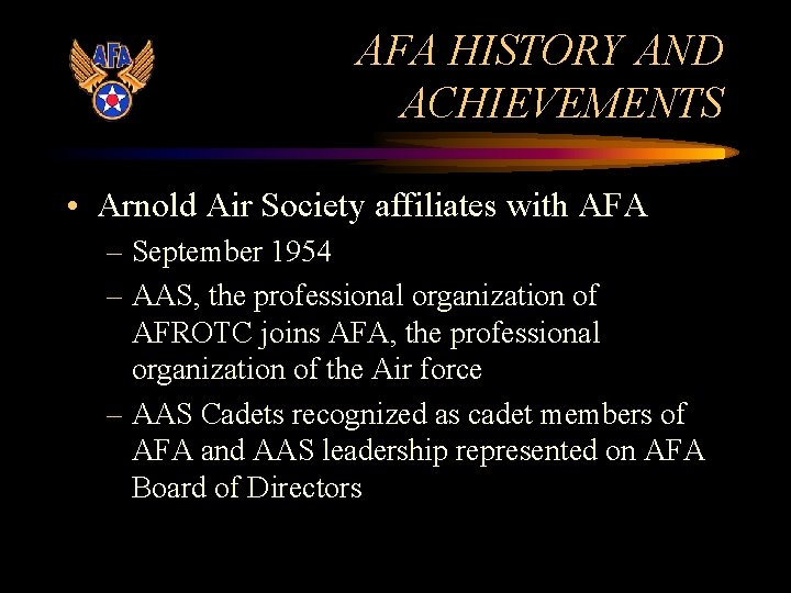 AFA HISTORY AND ACHIEVEMENTS • Arnold Air Society affiliates with AFA – September 1954