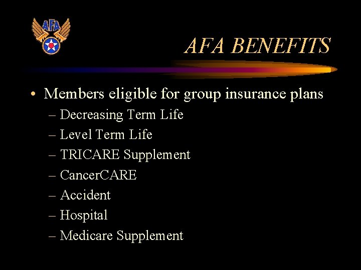 AFA BENEFITS • Members eligible for group insurance plans – Decreasing Term Life –