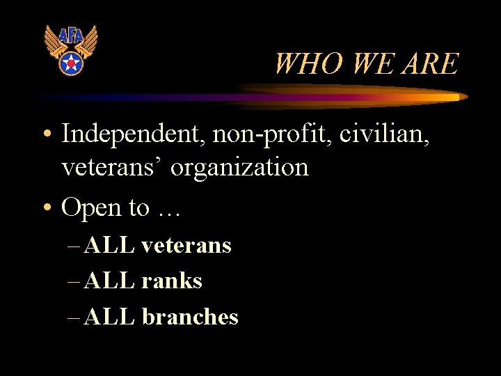 WHO WE ARE • Independent, non-profit, civilian, veterans' organization • Open to … –