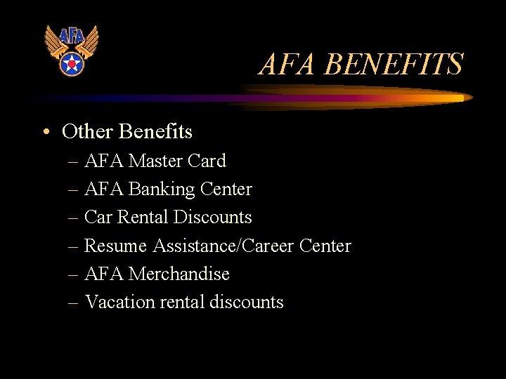 AFA BENEFITS • Other Benefits – AFA Master Card – AFA Banking Center –