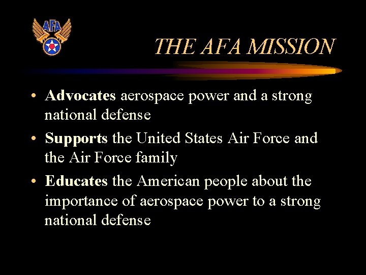 THE AFA MISSION • Advocates aerospace power and a strong national defense • Supports