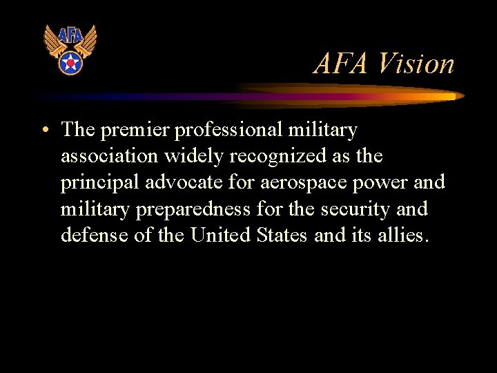 AFA Vision • The premier professional military association widely recognized as the principal advocate
