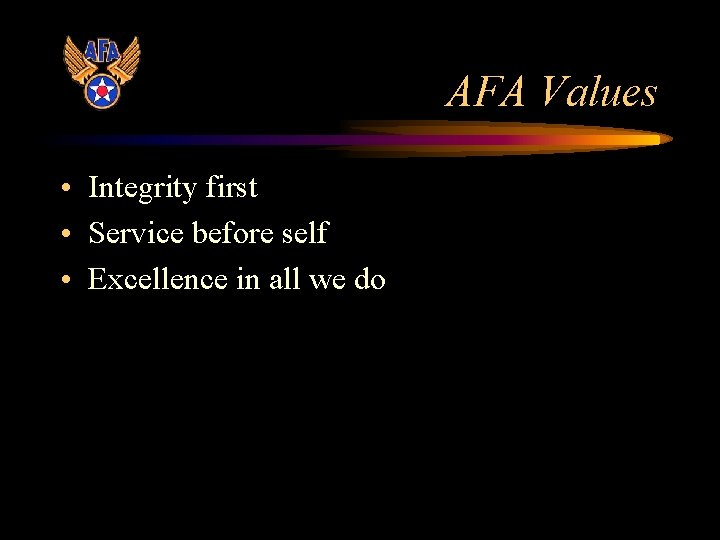 AFA Values • Integrity first • Service before self • Excellence in all we