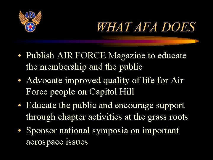 WHAT AFA DOES • Publish AIR FORCE Magazine to educate the membership and the