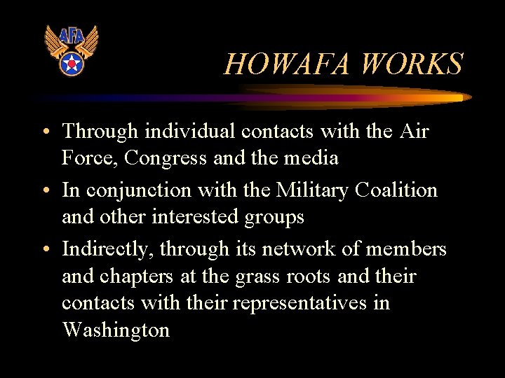 HOWAFA WORKS • Through individual contacts with the Air Force, Congress and the media