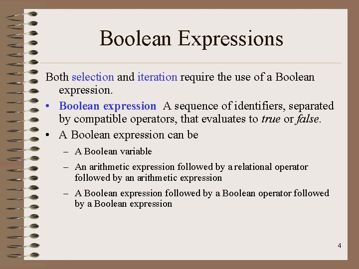 Boolean Expressions Both selection and iteration require the use of a Boolean expression. •