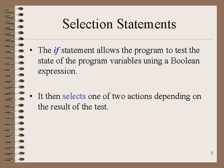 Selection Statements • The if statement allows the program to test the state of