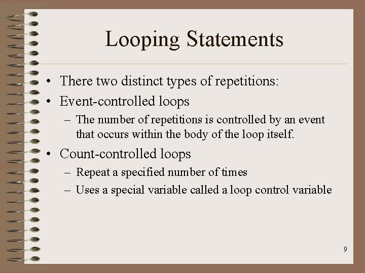 Looping Statements • There two distinct types of repetitions: • Event-controlled loops – The