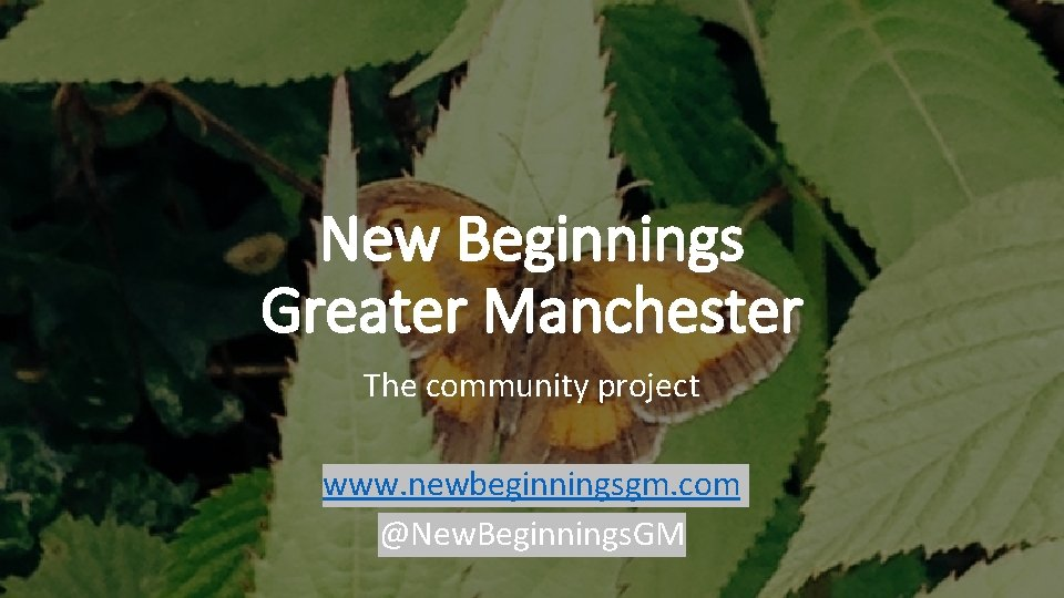 New Beginnings Greater Manchester The community project www. newbeginningsgm. com @New. Beginnings. GM