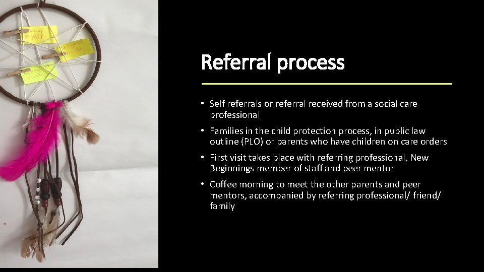 Referral process • Self referrals or referral received from a social care professional •