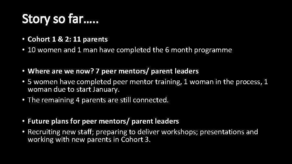 Story so far…. . • Cohort 1 & 2: 11 parents • 10 women