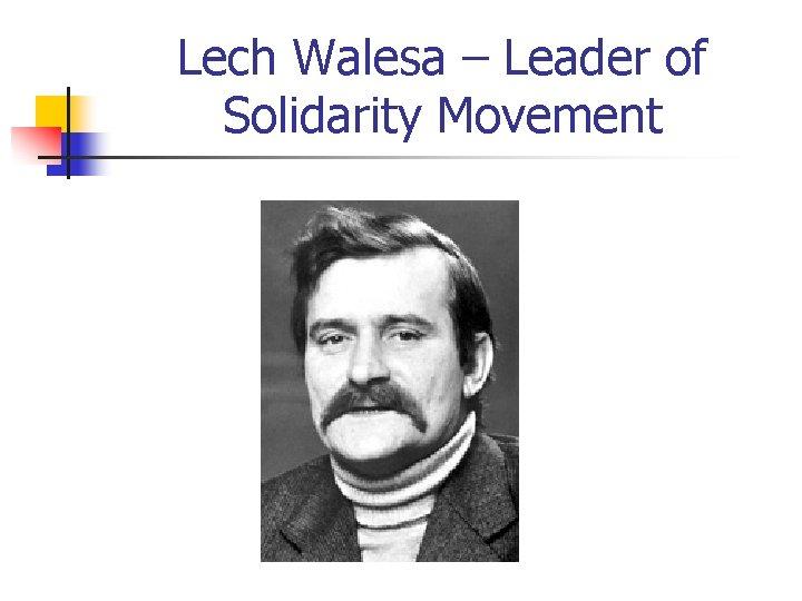 Lech Walesa – Leader of Solidarity Movement