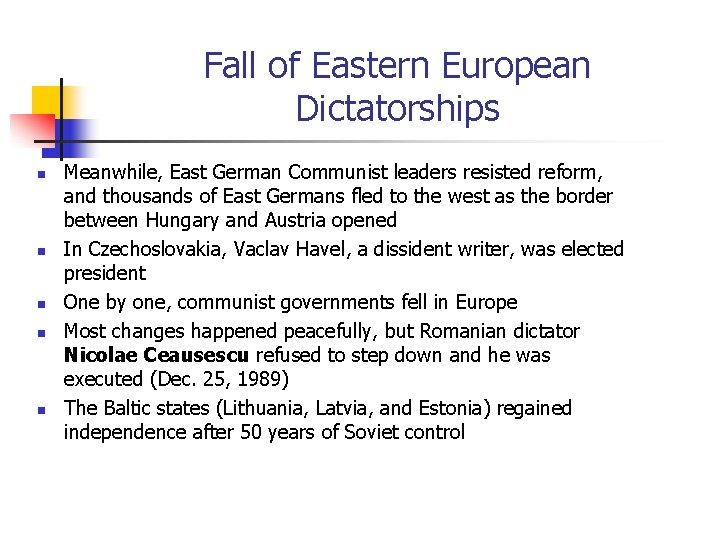 Fall of Eastern European Dictatorships n n n Meanwhile, East German Communist leaders resisted