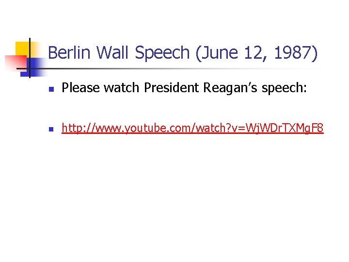Berlin Wall Speech (June 12, 1987) n Please watch President Reagan's speech: n http: