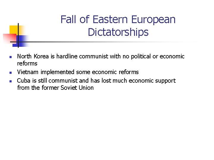Fall of Eastern European Dictatorships n n n North Korea is hardline communist with