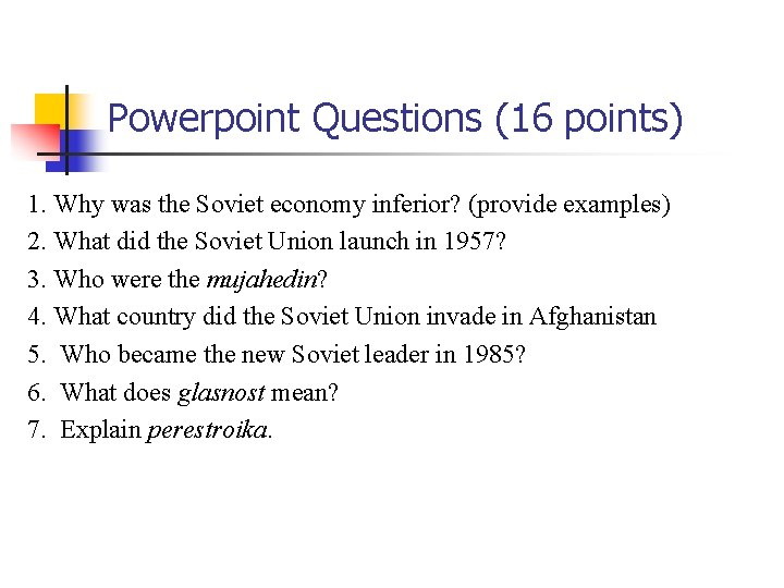 Powerpoint Questions (16 points) 1. Why was the Soviet economy inferior? (provide examples) 2.