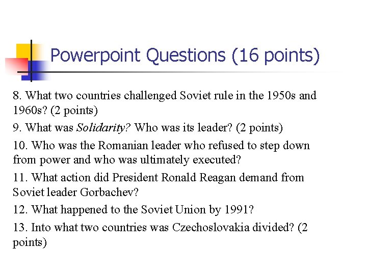 Powerpoint Questions (16 points) 8. What two countries challenged Soviet rule in the 1950