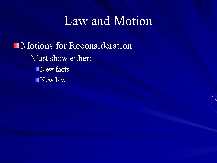 Law and Motions for Reconsideration – Must show either: New facts New law