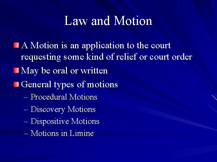 Law and Motion A Motion is an application to the court requesting some kind