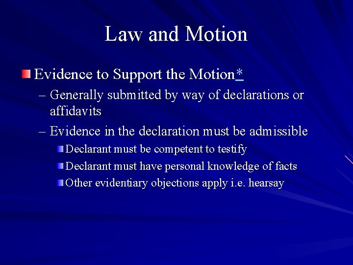 Law and Motion Evidence to Support the Motion* – Generally submitted by way of