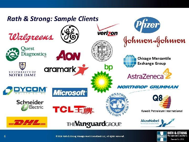 Rath & Strong: Sample Clients Chicago Mercantile Exchange Group Kuwait Petroleum International 6 ©