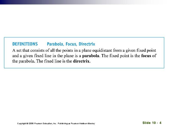 Copyright © 2008 Pearson Education, Inc. Publishing as Pearson Addison-Wesley Slide 10 - 4