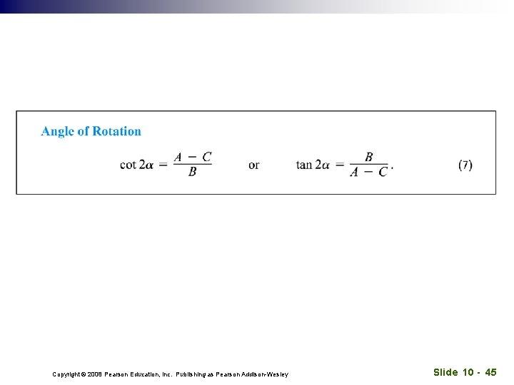 Copyright © 2008 Pearson Education, Inc. Publishing as Pearson Addison-Wesley Slide 10 - 45