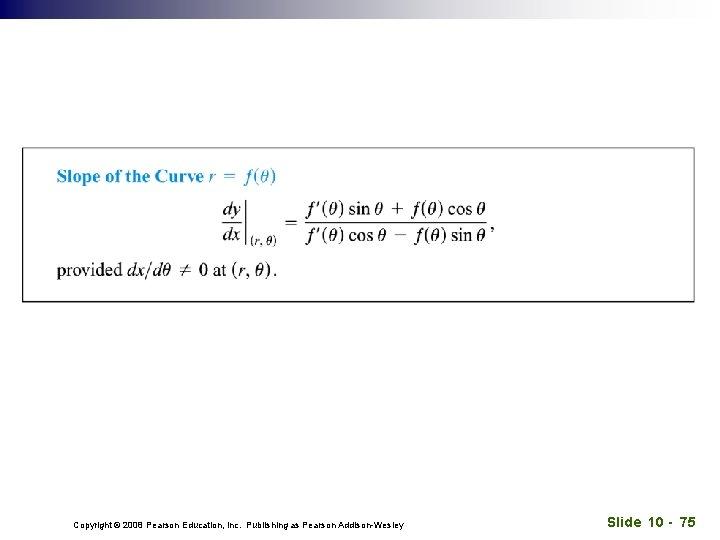 Copyright © 2008 Pearson Education, Inc. Publishing as Pearson Addison-Wesley Slide 10 - 75