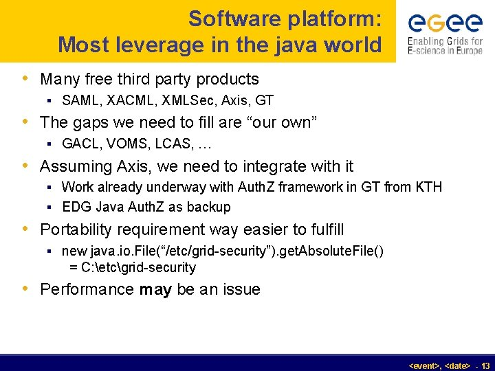 Software platform: Most leverage in the java world • Many free third party products