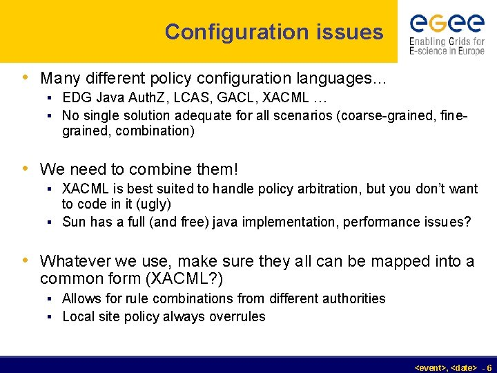 Configuration issues • Many different policy configuration languages… § EDG Java Auth. Z, LCAS,