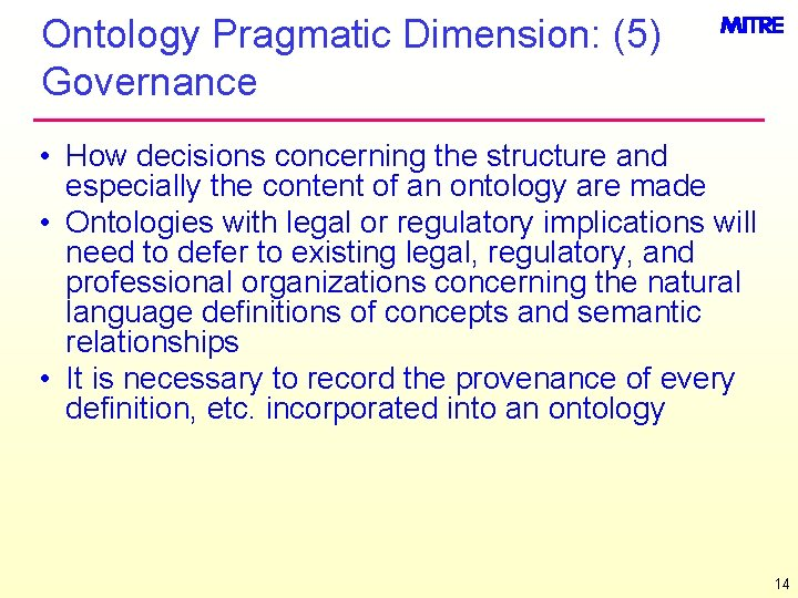 Ontology Pragmatic Dimension: (5) Governance • How decisions concerning the structure and especially the