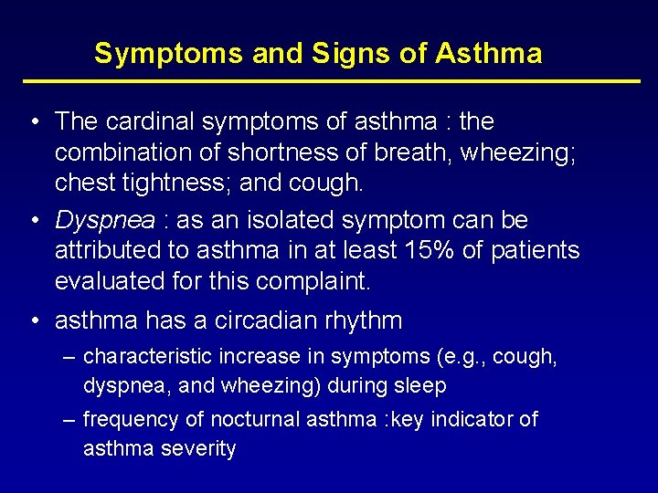 Symptoms and Signs of Asthma • The cardinal symptoms of asthma : the combination