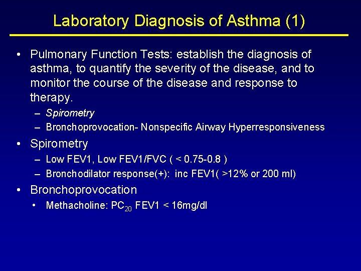 Laboratory Diagnosis of Asthma (1) • Pulmonary Function Tests: establish the diagnosis of asthma,