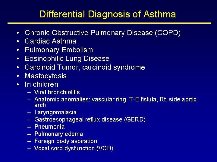 Differential Diagnosis of Asthma • • Chronic Obstructive Pulmonary Disease (COPD) Cardiac Asthma Pulmonary