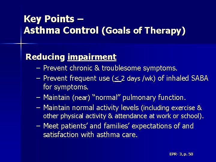Key Points – Asthma Control (Goals of Therapy) Reducing impairment – Prevent chronic &