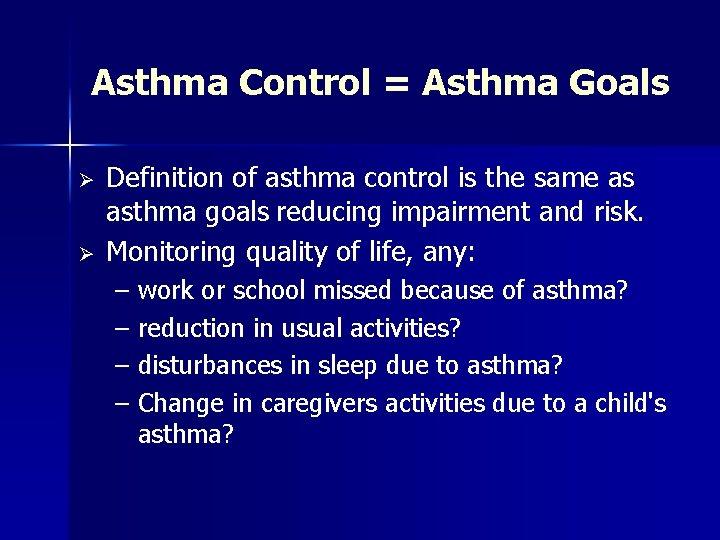 Asthma Control = Asthma Goals Ø Ø Definition of asthma control is the same