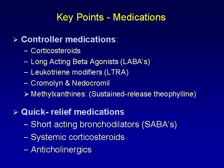 Key Points - Medications Ø Controller medications: – Corticosteroids – Long Acting Beta Agonists
