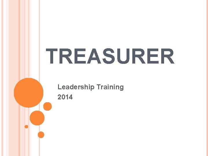TREASURER Leadership Training 2014