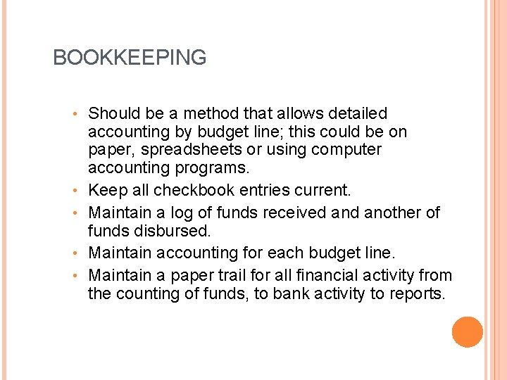 BOOKKEEPING • • • Should be a method that allows detailed accounting by budget