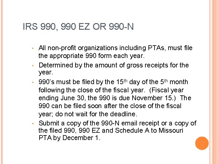 IRS 990, 990 EZ OR 990 -N All non-profit organizations including PTAs, must file
