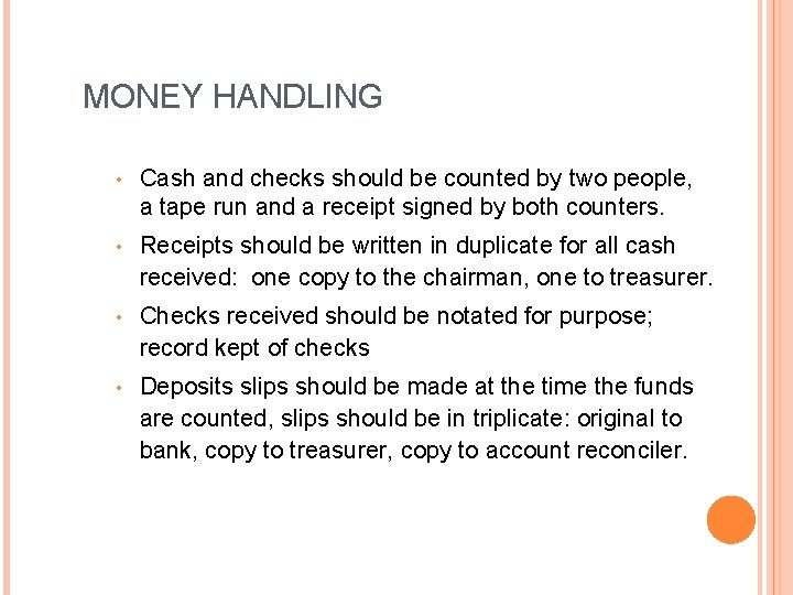 MONEY HANDLING • Cash and checks should be counted by two people, a tape