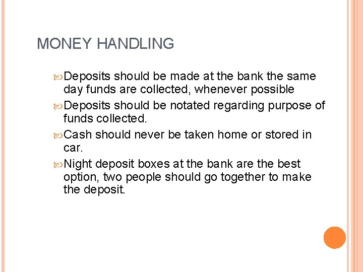 MONEY HANDLING Deposits should be made at the bank the same day funds are