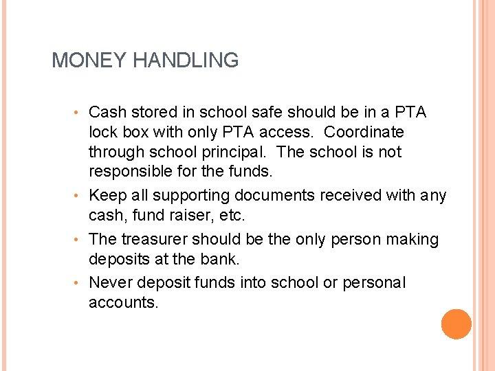 MONEY HANDLING Cash stored in school safe should be in a PTA lock box