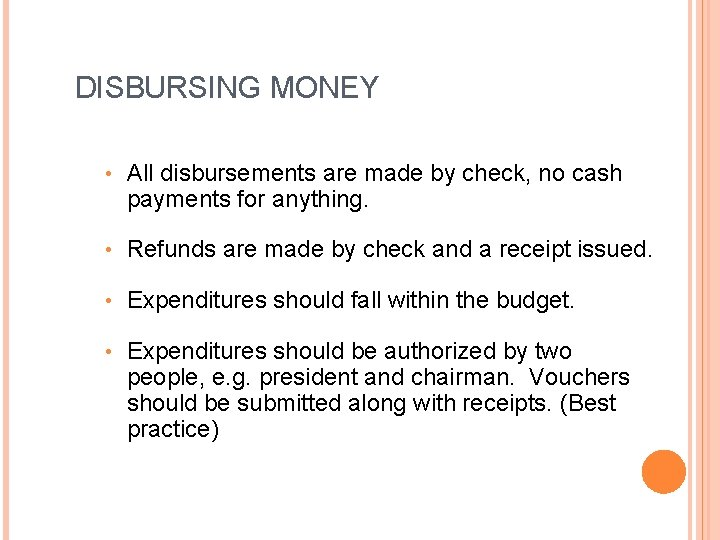DISBURSING MONEY • All disbursements are made by check, no cash payments for anything.