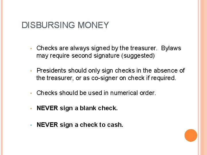 DISBURSING MONEY • Checks are always signed by the treasurer. Bylaws may require second