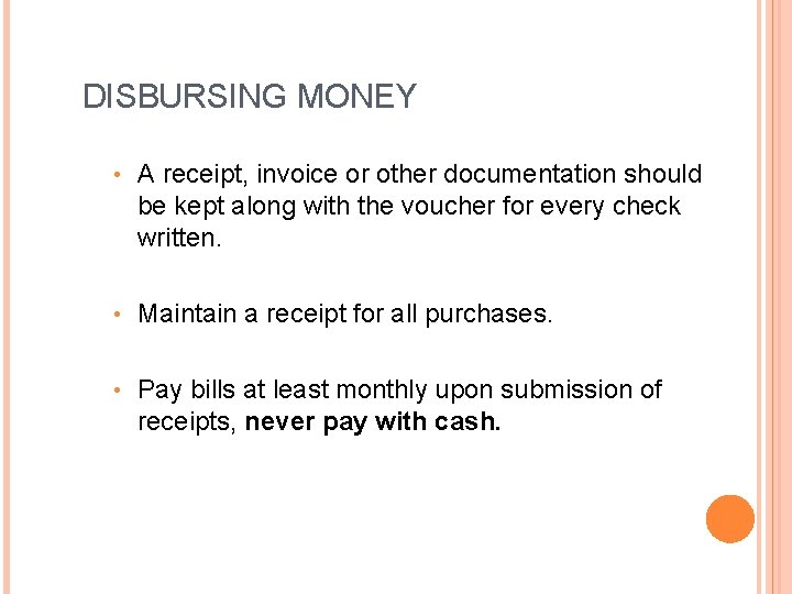 DISBURSING MONEY • A receipt, invoice or other documentation should be kept along with
