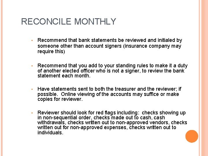 RECONCILE MONTHLY • Recommend that bank statements be reviewed and initialed by someone other