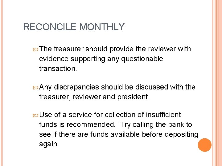 RECONCILE MONTHLY The treasurer should provide the reviewer with evidence supporting any questionable transaction.