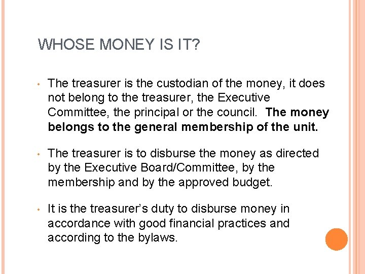 WHOSE MONEY IS IT? • The treasurer is the custodian of the money, it